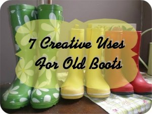 Reuse Old Boots: Seven Creative Uses That Reuse or Upcycle Old Boots!!